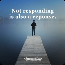 not responding is also a good response